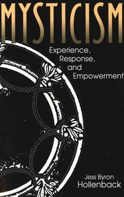 Mysticism - Experience, Response, and Empowerment ebook by Jess Hollenback