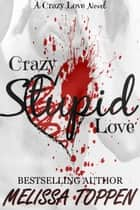 Crazy Stupid Love ebook by Melissa Toppen
