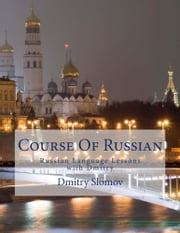 Course Of Russian - Russian Language Lessons With Dmitry ebook by Dmitry Slomov