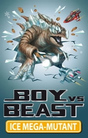 Boy Vs Beast 14: Ice Mega-Mutant ebook by Mac Park,Susannah McFarlane,Louise Park