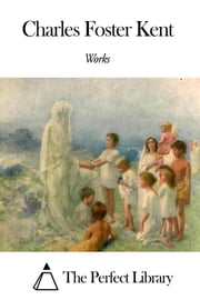 Works of Charles Foster Kent ebook by Charles Foster Kent
