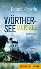 Wörthersee mortale - Kärnten-Krimi ebook by Roland Zingerle