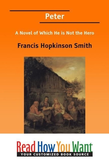 Peter: A Novel Of Which He Is Not The Hero ebook by Smith Francis Hopkinson