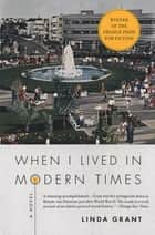 When I Lived in Modern Times ebook by Linda Grant