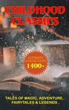 CHILDHOOD CLASSICS - Ultimate Collection: 1400+ Tales of Magic, Adventure, Fairytales & Legends - Peter Rabbit, Pinocchio, Doctor Dolittle, The Call of the Wild… ebook by J. M. Barrie, Louisa May Alcott, Lewis Carroll,...