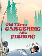 Old Time Gardening and Fishing ebook by F.L. Henley