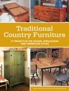 Traditional Country Furniture - 21 Projects in the Shaker, Appalachian and Farmhouse Styles ebook by Popular Woodworking