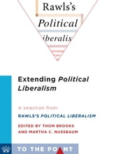 Extending Political Liberalism - A Selection from Rawls's Political Liberalism, edited by Thom Brooks and Martha C. Nussbaum ebook by Martha C. Nussbaum