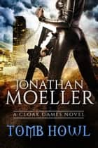 Cloak Games: Tomb Howl ebook by Jonathan Moeller