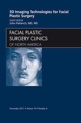 3-D Imaging Technologies in Facial Plastic Surgery, An Issue of Facial Plastic Surgery Clinics ebook by John Pallanch