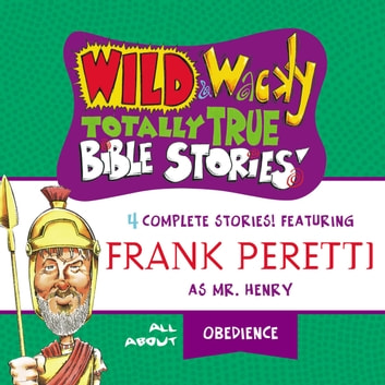 Wild and Wacky Totally True Bible Stories - All About Obedience audiobook by