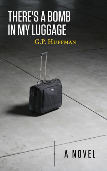 There's a Bomb in My Luggage ebook by G.P. Huffman