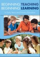 Beginning Teaching, Beginning Learning: In Early Years And Primary Education ebook by Janet Moyles,Jan Georgeson,Jane Payler