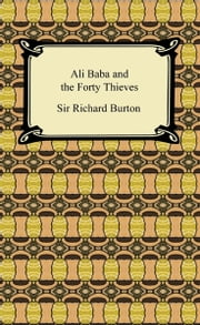 Ali Baba and The Forty Thieves ebook by Sir Richard Burton