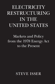 Electricity Restructuring in the United States - Markets and Policy from the 1978 Energy Act to the Present ebook by Steve Isser
