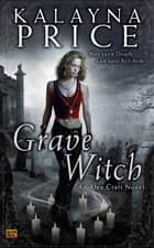 Grave Witch ebook by Kalayna Price