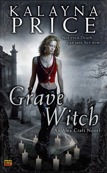 Grave Witch - An Alex Craft Novel ebook by Kalayna Price