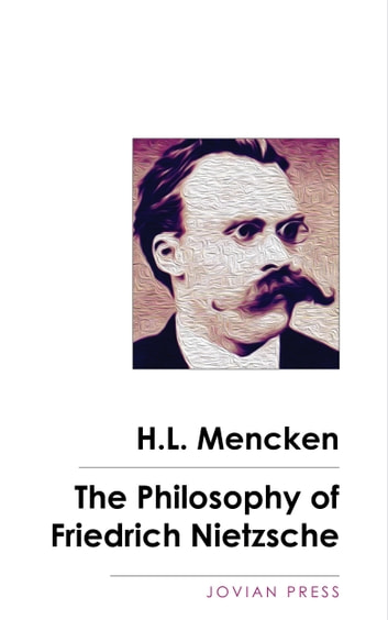 The Philosophy of Friedrich Nietzsche ebook by H.L. Mencken