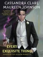 Every Exquisite Thing - Ghosts of the Shadow Market, #3 ekitaplar by Cassandra Clare, Maureen Johnson