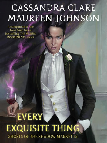 Every Exquisite Thing - Ghosts of the Shadow Market, #3 ebook by Cassandra Clare,Maureen Johnson