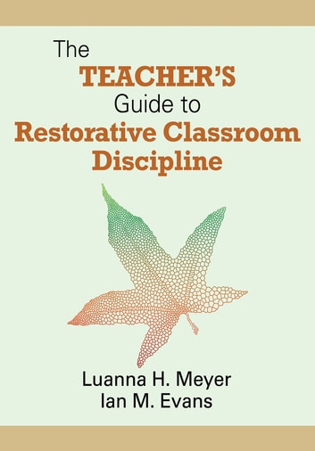 The Teacher's Guide to Restorative Classroom Discipline ebook by Professor Luanna H. Meyer,Dr. William John M. Evans