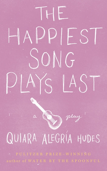 The Happiest Song Plays Last ebook by Quiara Alegría Hudes
