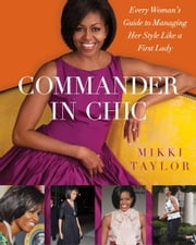 Commander in Chic - Every Woman's Guide to Managing Her Style Like a F ebook by Mikki Taylor