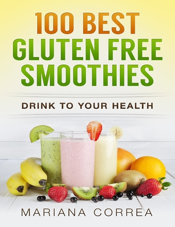 100 Best Gluten Free Smoothies ebook by Mariana Correa