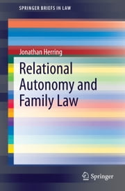 Relational Autonomy and Family Law ebook by Jonathan Herring
