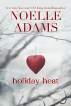 Holiday Heat ebook by Noelle Adams
