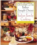 Italian Family Cooking - Unlocking A Treasury Of Recipes and Stories ebook by Father Giuseppe Orsini