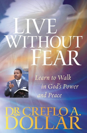 Live Without Fear - Learn to Walk in God's Power and Peace ebook by Dr. Creflo Dollar