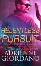 Relentless Pursuit - A Romantic Suspense Series ebook by Adrienne Giordano