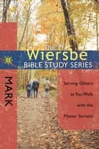 The Wiersbe Bible Study Series: Mark ebook by Warren W. Wiersbe