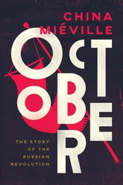 October - The Story of the Russian Revolution ebook by China Miéville