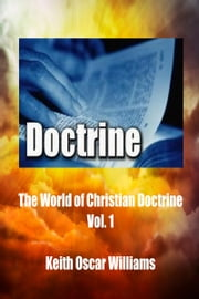 The World of Christian Doctrine, Vol. 1 ebook by Keith Oscar Williams