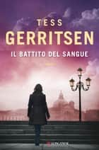 Il battito del sangue ebook by Annamaria Biavasco,Valentina Guani,Tess Gerritsen