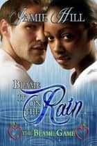 Blame it on the Rain ebook by Jamie Hill
