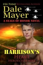 Harrison's Heart - A SEALs of Honor World Novel ebook by Dale Mayer