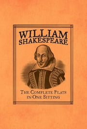 William Shakespeare - The Complete Plays in One Sitting ebook by Joelle Herr