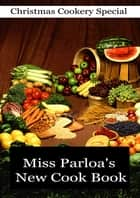 Miss Parloa's New Cook Book ebook by Maria Parloa