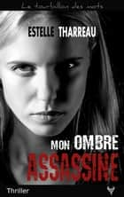 Mon ombre assassine ebook by Estelle Tharreau