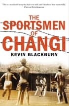 The Sportsmen of Changi ebook by Kevin Blackburn