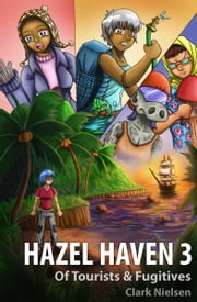Hazel Haven 3: Of Tourists & Fugitives ebook by Clark Nielsen