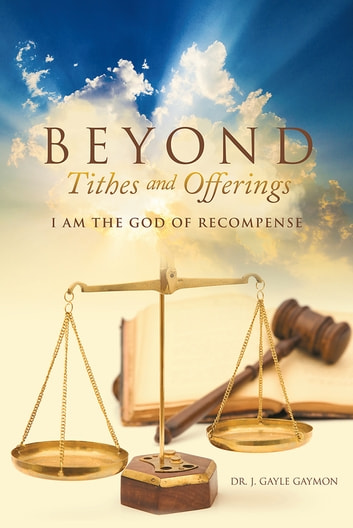 Beyond Tithes and Offerings - I AM the God of Recompense ebook by Dr. J. Gayle Gaymon
