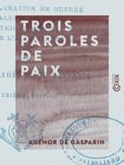 Trois paroles de paix ebook by Agénor de Gasparin