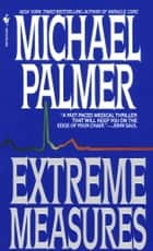 Extreme Measures ebook by Michael Palmer