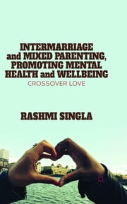 Intermarriage and Mixed Parenting, Promoting Mental Health and Wellbeing - Crossover Love ebook by Dr Rashmi Singla