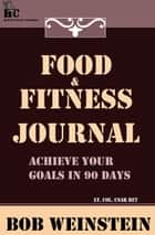 Food & Fitness Journal ebook by Bob Weinstein, Lt. Colonel, US Army,...