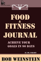 Food & Fitness Journal ebook by Bob Weinstein, Lt. Colonel, US Army, Ret.